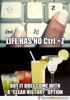 A funny picture explaining that the lack of undo options in life are substituted by some perfect tools that can help you erase your memory. In fact these are some alcoholic drinks.