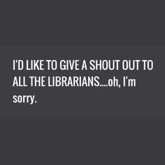 Librarian humor for all of the librarians out there. For Elementary Library Lesson Plans visit http://elementarylibrarian.com/