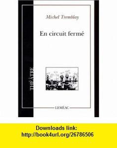 En circuit ferme (Theatre / Lemeac) (French Edition) (9782760903517) Michel Tremblay , ISBN-10: 2760903516  , ISBN-13: 978-2760903517 ,  , tutorials , pdf , ebook , torrent , downloads , rapidshare , filesonic , hotfile , megaupload , fileserve