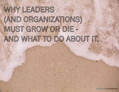 Why Leaders Must Grow or Die -- And What to Do About It   ConantLeadership #Leadership