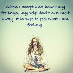"""""""It is safe to feel what I am feeling."""""""