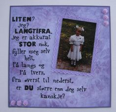 "Scrapbook page: ""Poem by Inger Hagerup"" Translation: Little? I am just large enough. Fill myself completely lengthwise and across from top to bottom. Are you larger than yourself maybe? Scrapbook Pages, Scrapbooking, Black Roses, Little My, Larger, Poems, Education, Quotes, Top"