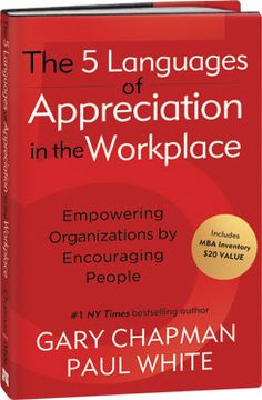 The 5 Languages of Appreciation in the Workplace - Gary Chapman (Author of The 5 Love Languages®)