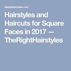 Lovely Hairstyles and Haircuts for Square Faces in 2017 — TheRightHairstyles  The post  Hairstyles and Haircuts for Square Faces in 2017 — TheRightHairstyles…  appeared first on  Ise ..