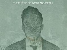 https://www.kickstarter.com/projects/1068103429/the-future-of-work-and-death