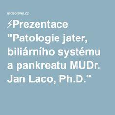 """⚡Prezentace """"Patologie jater, biliárního systému a pankreatu MUDr. Jan Laco, Ph.D."""""""