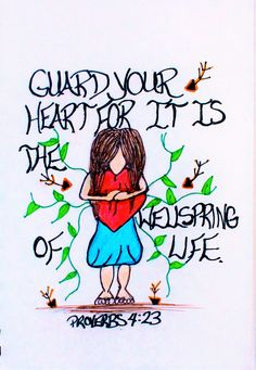 """Above all else, guard your heart for it i the wellspring of life."" Proverbs 4:23 (Scripture doodle of encouragement)"