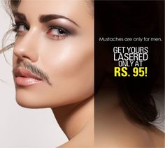 Moustaches look good only on men! Get yours lasered now at unbelievable prices! Laser hair removal at Rs. 95! Claim your offer now! Call 080 42757575. read more here http://www.olivaclinic.com/blog/permanent-hair-removal-in-bangalore/