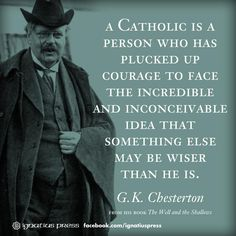 G.K.Chesterton-he was a British journalist and writer he converted to Catholicism. I found in him a voice that while familiar with modern thought had the courage to have faith. He was also spoken well of by Tolkien  and that was enough for me to pay attention.