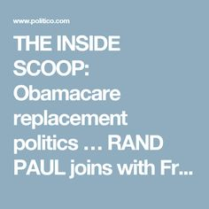 THE INSIDE SCOOP: Obamacare replacement politics … RAND PAUL joins with Freedom Caucus -- TRUMP to strategize with House GOP deputy whips -- ZUCKER SPEAKS in Jerusalem - POLITICO