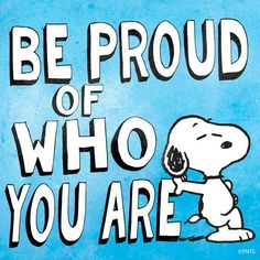 'Be PROUD of who you are!', Snoopy                                                                                                                                                     More