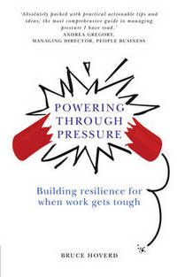 Powering Through Pressure: Building resilience for when work gets tough by Bruce Hoverd