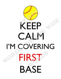 Keep Calm I'm Covering First Base  Softball Fast Pitch