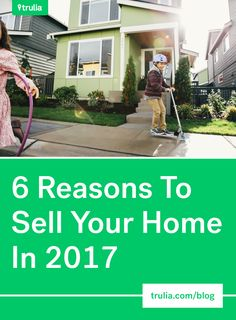 6 Reasons To Sell Your Home In 2017