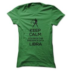 KEEP CALM, YOURE IN THE PRESENCE OF A LIBRA T-Shirts, Hoodies. BUY IT NOW ==►…