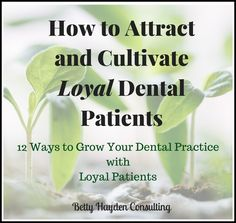 Betty Hayden Consulting Shares 12 Ways to Attract and Cultivate Loyal Dental Patients…