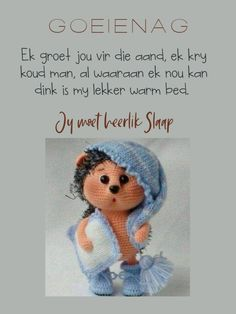 Goeie Nag, Afrikaans Quotes, Warm Bed, Good Night Quotes, Emoticon, Baby Dolls, Teddy Bear, Winter, Amanda