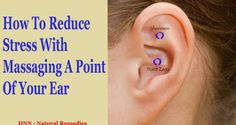 Reduce Stress With Massaging A Point Of Your Ear