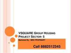 Vsquare group housing New Project in  Sector 5 , sohna , Call 8882512345 by Mnc Propmart via slideshare