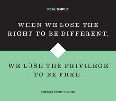 """""""When we lose the right to be different, we lose the privilege to be free."""" —Charles Evans Hughes #quotes"""