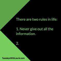 There are two rules in life:  1. Never give out all of the information.  2.