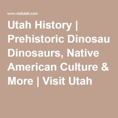 Utah History | Prehistoric Dinosaurs, Native American Culture & More | Visit Utah