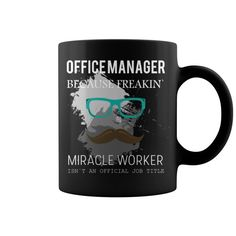Office Manager Because Freakin Miracle Worker Isnt An Official Job Title  Coffee Mug (colored) Correctional Officer T Shirts Officer Friendly T Shirt I Love My Officer T-shirts Officer Robert Wilson T Shirt