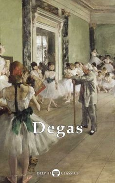 Delphi Complete Works of Edgar Degas (Illustrated) (Delphi Masters of Art Book 25)