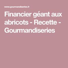 Financier géant aux abricots - Recette - Gourmandiseries