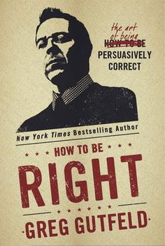 How To Be Right by Greg Gutfeld, Click to Start Reading eBook, It's not enough to be right, these days—especially when you're not left.  To survive, the right must