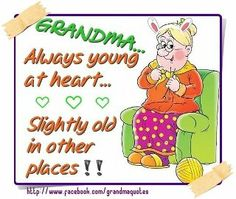 † ♥ ✞ ♥ † Grandma is always young at heart ♥  slightly old in other place . † ♥ ✞ ♥ †