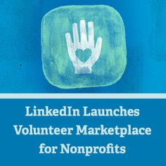 LinkedIn Launches Volunteer Marketplace for Nonprofits