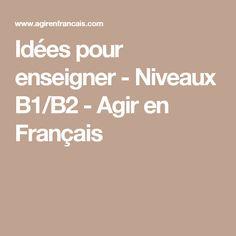 Idées pour enseigner - Niveaux B1/B2 - Agir en Français
