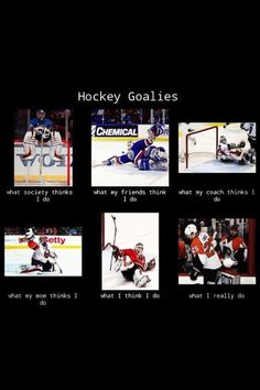 Hockey goalies, What people think I do, What I really do meme image Hockey Goalie, Hockey Teams, Hockey Players, Ice Hockey, Hockey Girls, Hockey Mom, Hockey Stuff, Funny Hockey Memes, Hockey Pictures