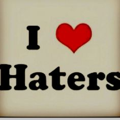 Haters gonna hate Hate, Smile, Laughing