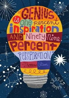 Genius is one percent inspiration and ninety-nine percent perspiration | Inspirational Quotes