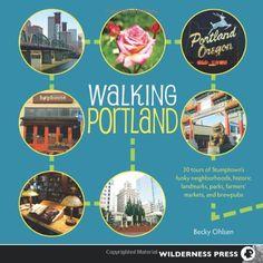 Walking Portland: 30 Tours of Stumptown's Funky Neighborhoods, Historic Landmarks, Park Trails, Farmers Markets, and Brewpubs by Becky Ohlsen,http://www.amazon.com/dp/0899976816/ref=cm_sw_r_pi_dp_hXDptb0X51ZTJVYY