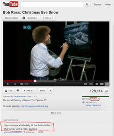 Bob Ross is the best thing ever Funny Youtube Comments, Bob Ross Quotes, Happy Little Trees, Bob Ross Paintings, Funny Memes, Hilarious, Faith In Humanity, Cute Quotes, Laugh Out Loud