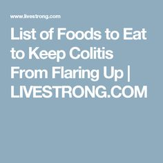 List of Foods to Eat to Keep Colitis From Flaring Up | LIVESTRONG.COM