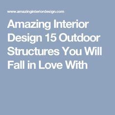 Amazing Interior Design 15 Outdoor Structures You Will Fall in Love With