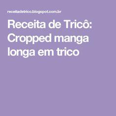 Receita de Tricô: Cropped manga longa em trico