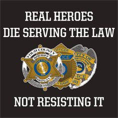 Real Heroes Die Serving the Law, Not resisting it. -Life of a true Cop or any Law Enforcement Officer ( LEO ) behind the Thin Blue Line Police Quotes, Police Wife Life, Police Lives Matter, Real Hero, Truth Hurts, Thin Blue Lines, Way Of Life, Leo, Words