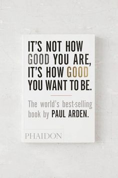 Shop It's Not How Good You Are, It's How Good You Want To Be By Paul Arden at Urban Outfitters today. Book Club Books, Book Nerd, Good Books, Books To Read, My Books, Book Suggestions, Book Recommendations, Reading Lists, Book Lists