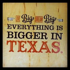 Live Big, Dream Big - Everything is Bigger in Texas