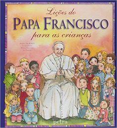 Lições do Papa Francisco Para as Crianças - Livros na Amazon.com.br
