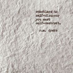 Sometimes to self-discover you must self-destruct.