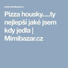 Pizza housky.....ty nejlepší jaké jsem kdy jedla | Mimibazar.cz Pizza