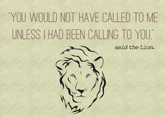 """""""You would not have called to me unless I had been calling to you.""""  --- Free printable children's book quotes from unOriginalMom.com"""