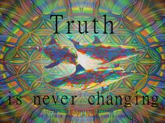 Truth is never changing