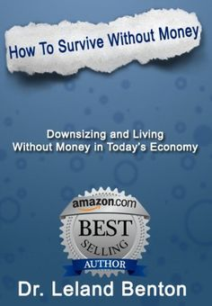 Survival Planning - How To Survive Without Money (Be Prepared to Survive) by Dr. Leland Benton, http://www.amazon.com/dp/B00BNB910A/ref=cm_sw_r_pi_dp_Zxdsrb1J1H5KT